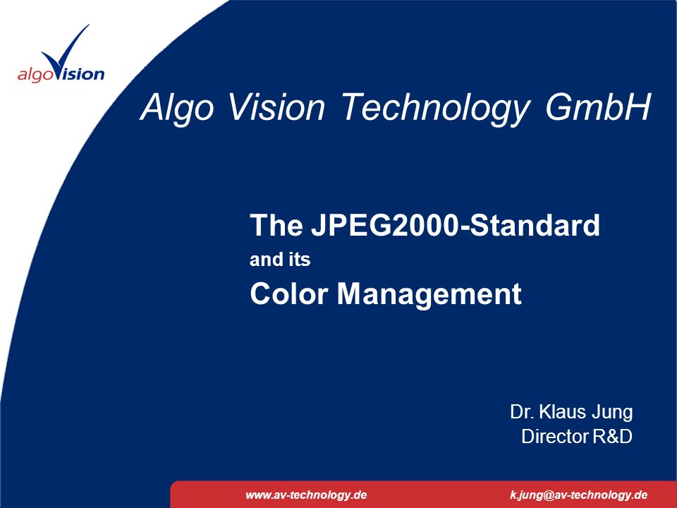 JPEG2000 and Color Management01.02.2002 1 Algo Vision Technology GmbH www.av-technology.dek.jung@av-technology.de The JPEG2000-Standard and its Color