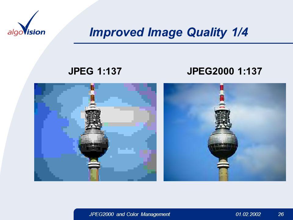 JPEG2000 and Color Management01.02.2002 26 Improved Image Quality 1/4 JPEG 1:137JPEG2000 1:137