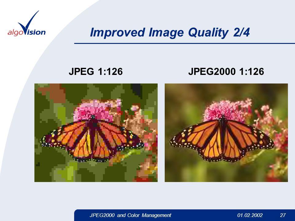 JPEG2000 and Color Management01.02.2002 27 Improved Image Quality 2/4 JPEG 1:126JPEG2000 1:126