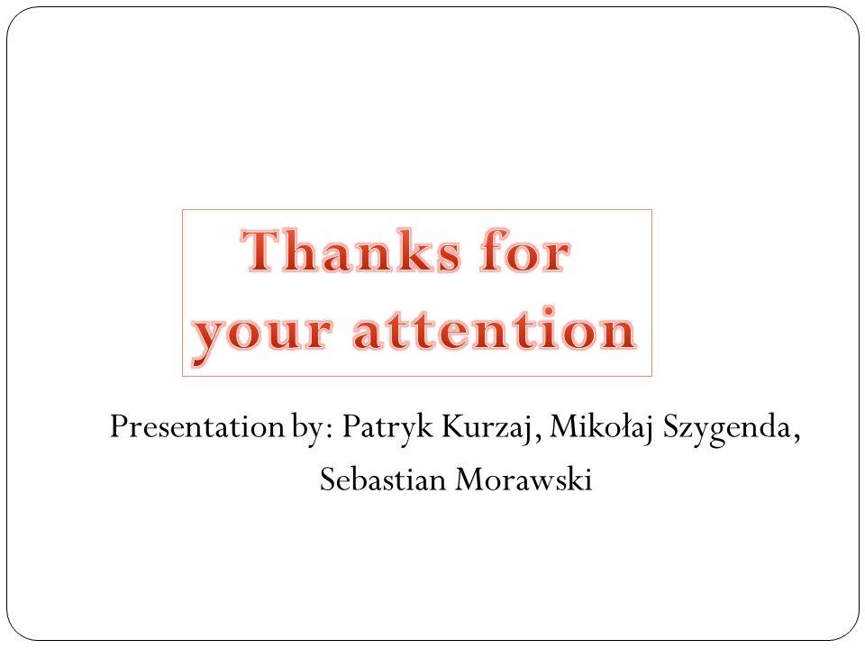 Presentation by: Patryk Kurzaj, Mikołaj Szygenda, Sebastian Morawski