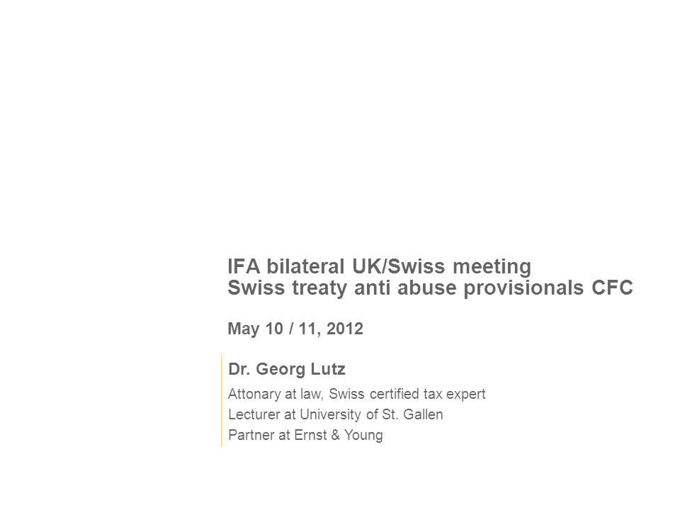 IFA bilateral UK/Swiss meeting Swiss treaty anti abuse provisionals CFC May 10 / 11, 2012 Dr.