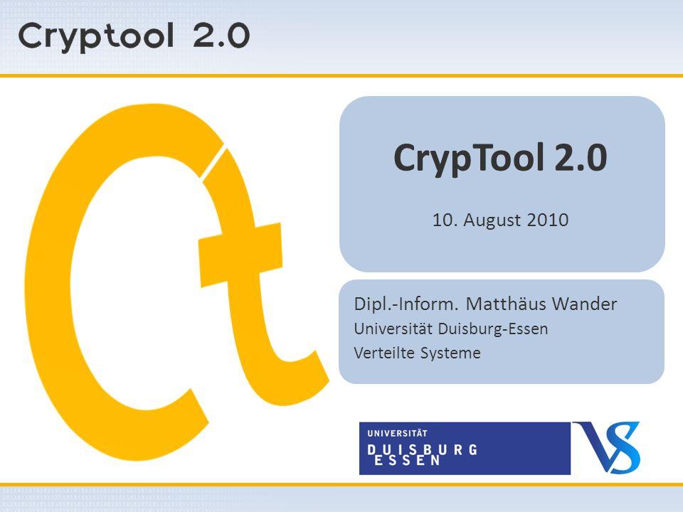 CrypTool 2.0 10. August 2010 Dipl.-Inform. Matthäus Wander Universität Duisburg-Essen Verteilte Systeme