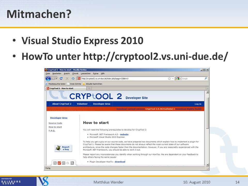 Mitmachen? Visual Studio Express 2010 HowTo unter http://cryptool2.vs.uni-due.de/ 10. August 201014Matthäus Wander