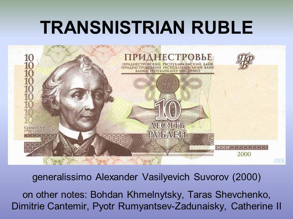 TRANSNISTRIAN RUBLE generalissimo Alexander Vasilyevich Suvorov (2000) on other notes: Bohdan Khmelnytsky, Taras Shevchenko, Dimitrie Cantemir, Pyotr