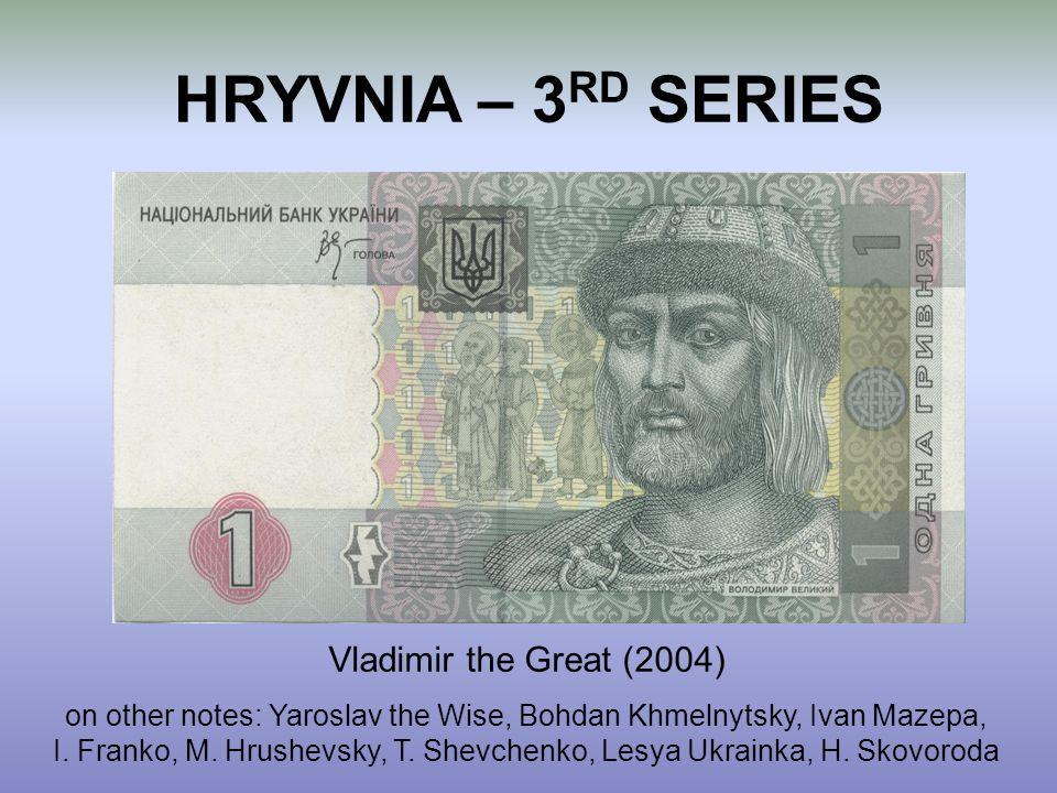 HRYVNIA – 3 RD SERIES Vladimir the Great (2004) on other notes: Yaroslav the Wise, Bohdan Khmelnytsky, Ivan Mazepa, I. Franko, M. Hrushevsky, T. Shevc