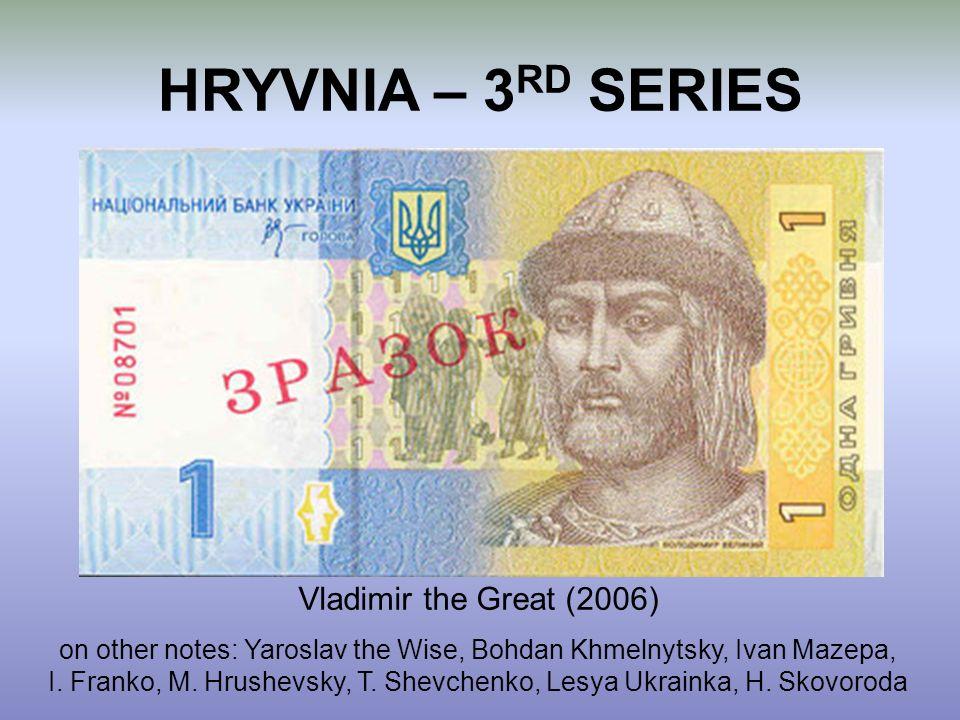 HRYVNIA – 3 RD SERIES Vladimir the Great (2006) on other notes: Yaroslav the Wise, Bohdan Khmelnytsky, Ivan Mazepa, I. Franko, M. Hrushevsky, T. Shevc