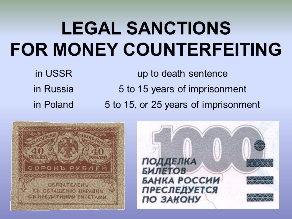 LEGAL SANCTIONS FOR MONEY COUNTERFEITING in USSRup to death sentence in Russia5 to 15 years of imprisonment in Poland5 to 15, or 25 years of imprisonm