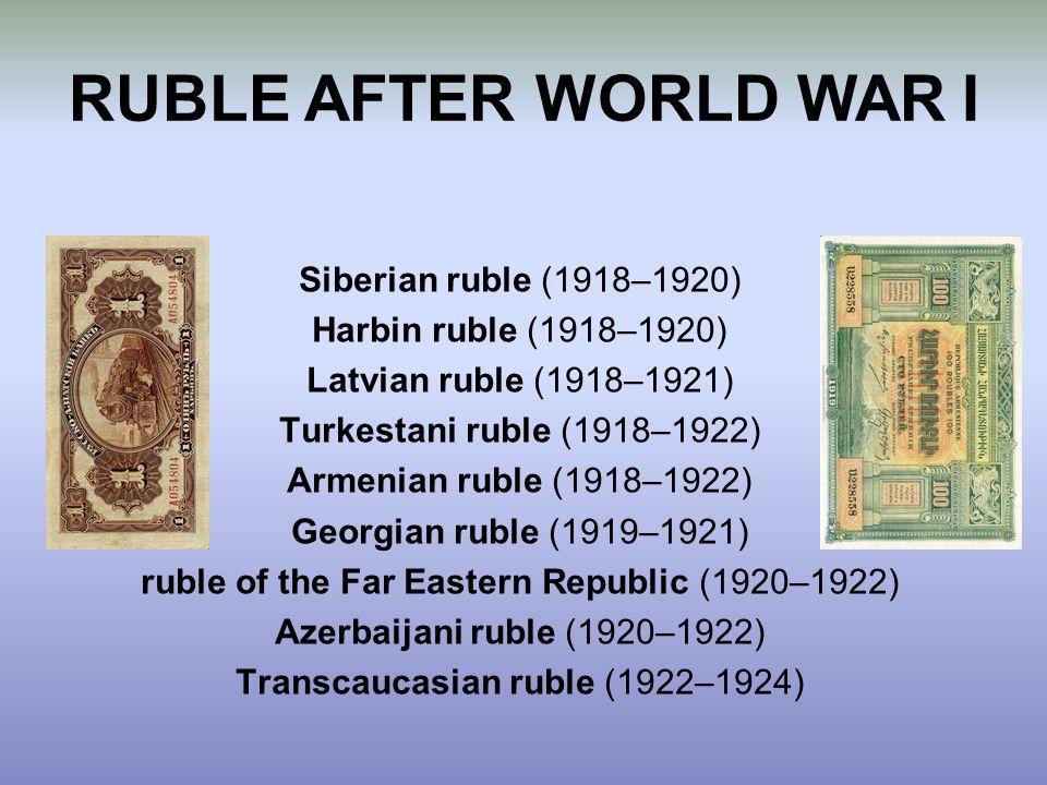 Siberian ruble (1918–1920) Harbin ruble (1918–1920) Latvian ruble (1918–1921) Turkestani ruble (1918–1922) Armenian ruble (1918–1922) Georgian ruble (