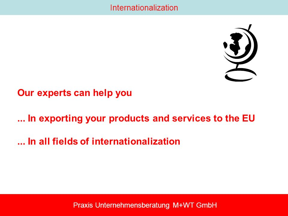 Internationalization Our experts can help you...