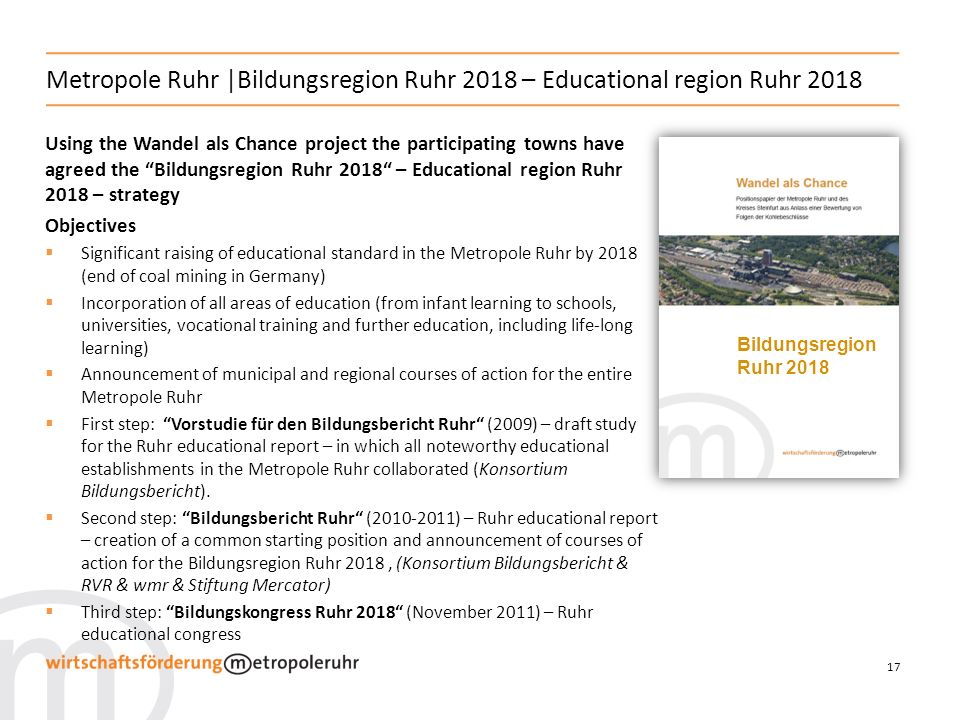 17 Using the Wandel als Chance project the participating towns have agreed the Bildungsregion Ruhr 2018 – Educational region Ruhr 2018 – strategy Obje