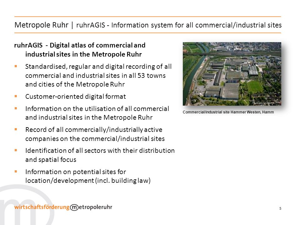 5 ruhrAGIS - Digital atlas of commercial and industrial sites in the Metropole Ruhr Standardised, regular and digital recording of all commercial and