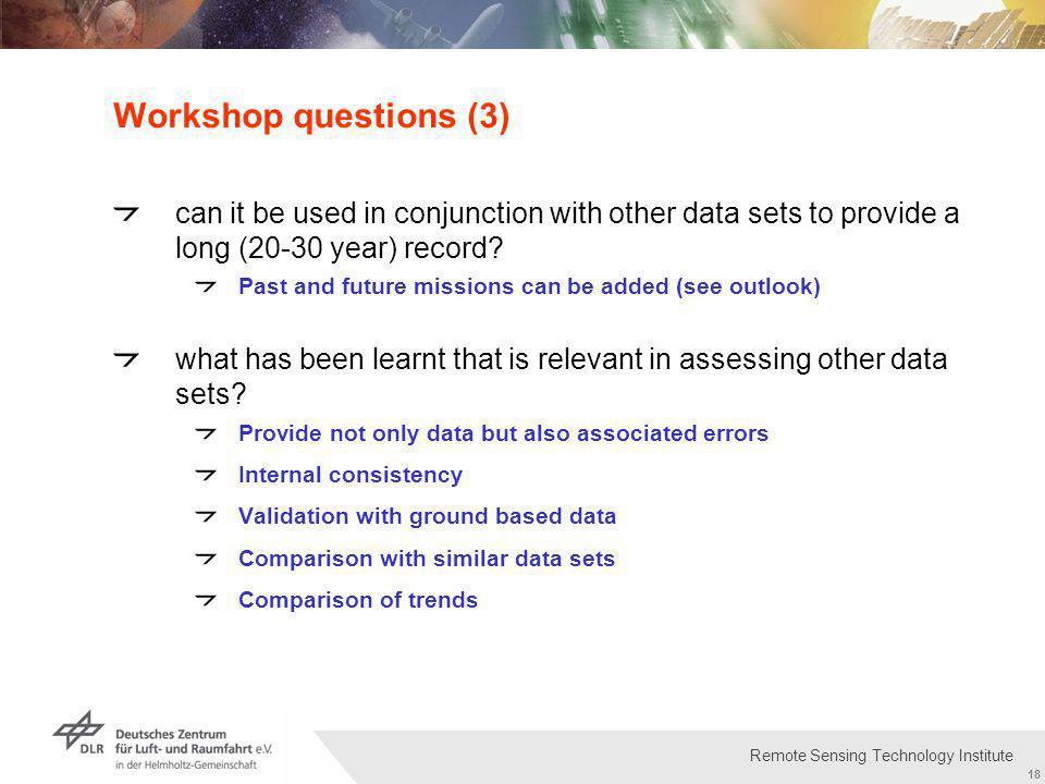 Institut für Methodik der Fernerkundung bzw. Deutsches Fernerkundungsdatenzentrum Folie 18 18 Remote Sensing Technology Institute Workshop questions (