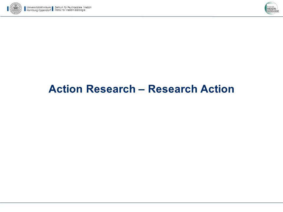 Zentrum für Psychosoziale Medizin Institut für Medizin-Soziologie Action Research – Research Action