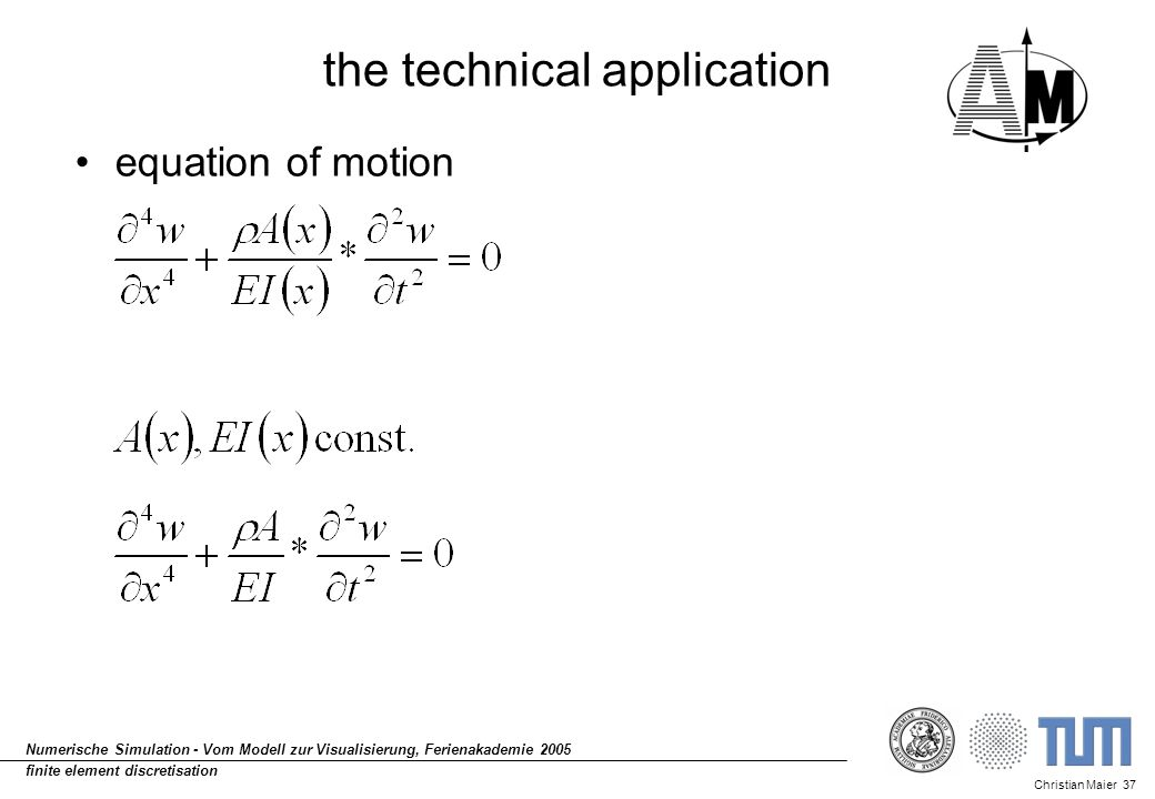 Christian Maier 37 Numerische Simulation - Vom Modell zur Visualisierung, Ferienakademie 2005 finite element discretisation the technical application
