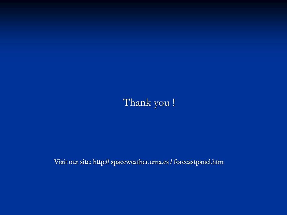 Thank you ! Thank you ! Visit our site: http: // spaceweather.uma.es / forecastpanel.htm