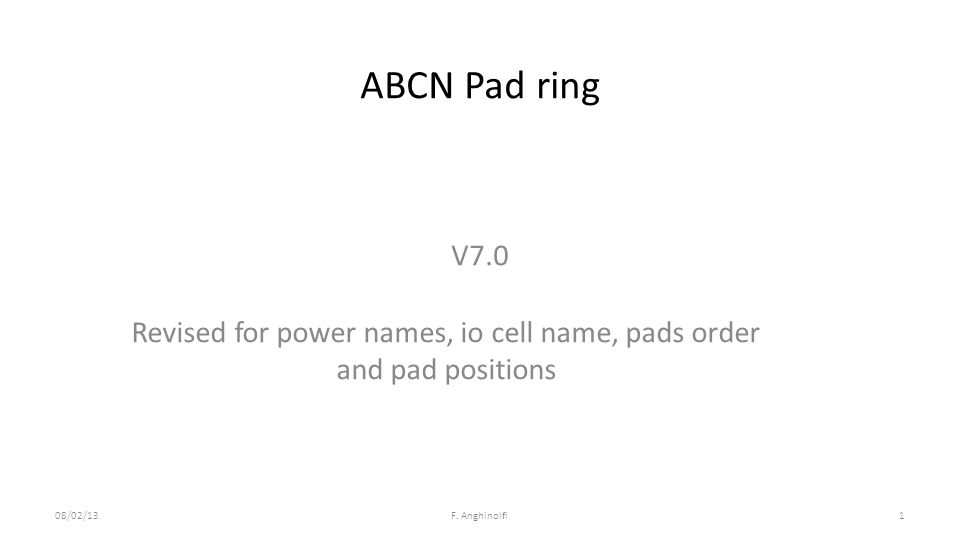 ABCN Pad ring V7.0 08/02/13F. Anghinolfi1 Revised for power names, io cell name, pads order and pad positions