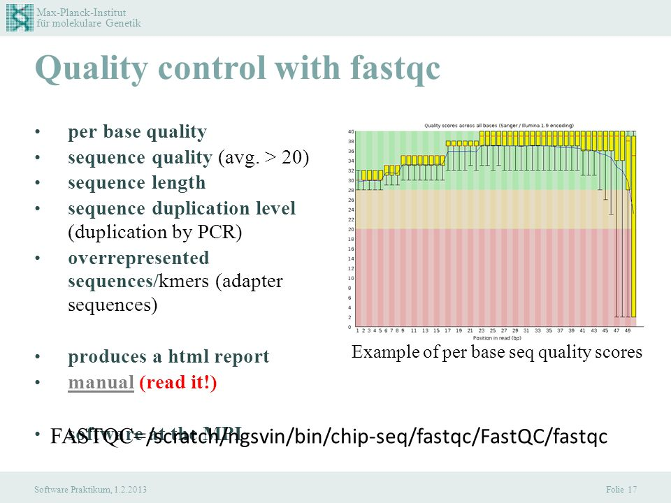 Max-Planck-Institut für molekulare Genetik Software Praktikum, 1.2.2013 Quality control with fastqc per base quality sequence quality (avg.