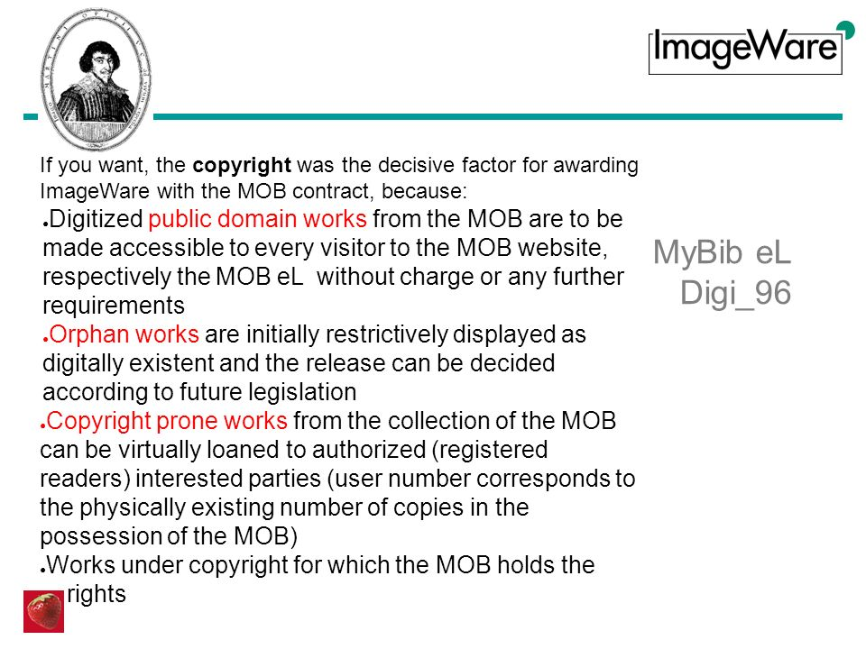 MyBib eL Digi_96 If you want, the copyright was the decisive factor for awarding ImageWare with the MOB contract, because: Digitized public domain wor