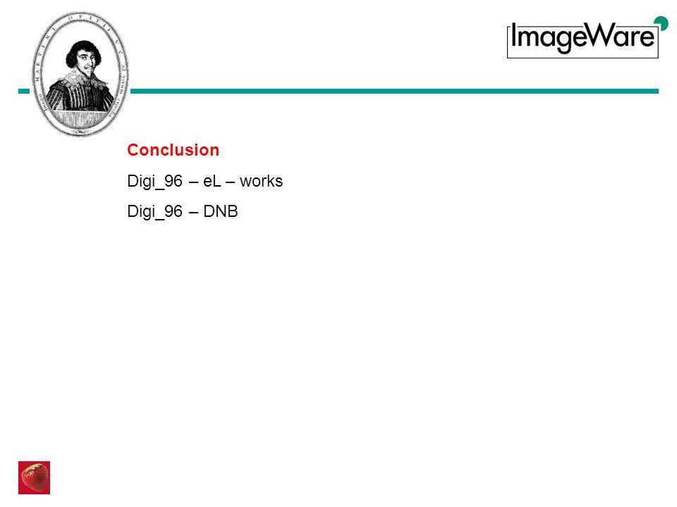 Conclusion Digi_96 – eL – works Digi_96 – DNB