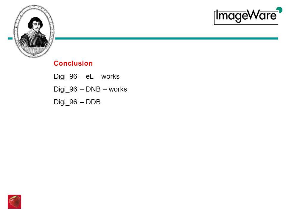 Conclusion Digi_96 – eL – works Digi_96 – DNB – works Digi_96 – DDB
