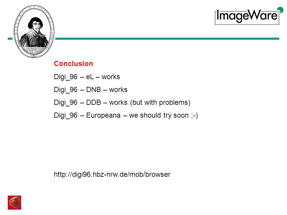 Conclusion Digi_96 – eL – works Digi_96 – DNB – works Digi_96 – DDB – works (but with problems) Digi_96 – Europeana – we should try soon ;-) http://di