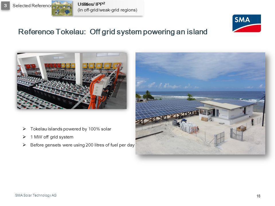 SMA Solar Technology AG 18 Reference Tokelau: Off grid system powering an island Tokelau islands powered by 100% solar 1 MW off grid system Before gen