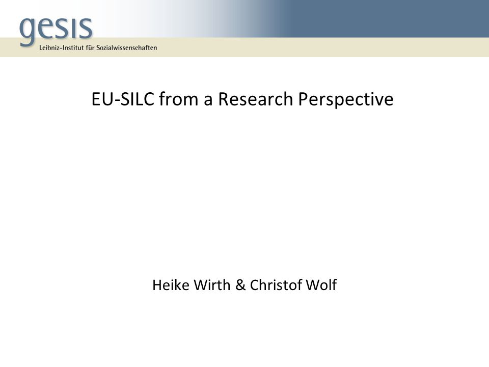 EU-SILC from a Research Perspective Heike Wirth & Christof Wolf