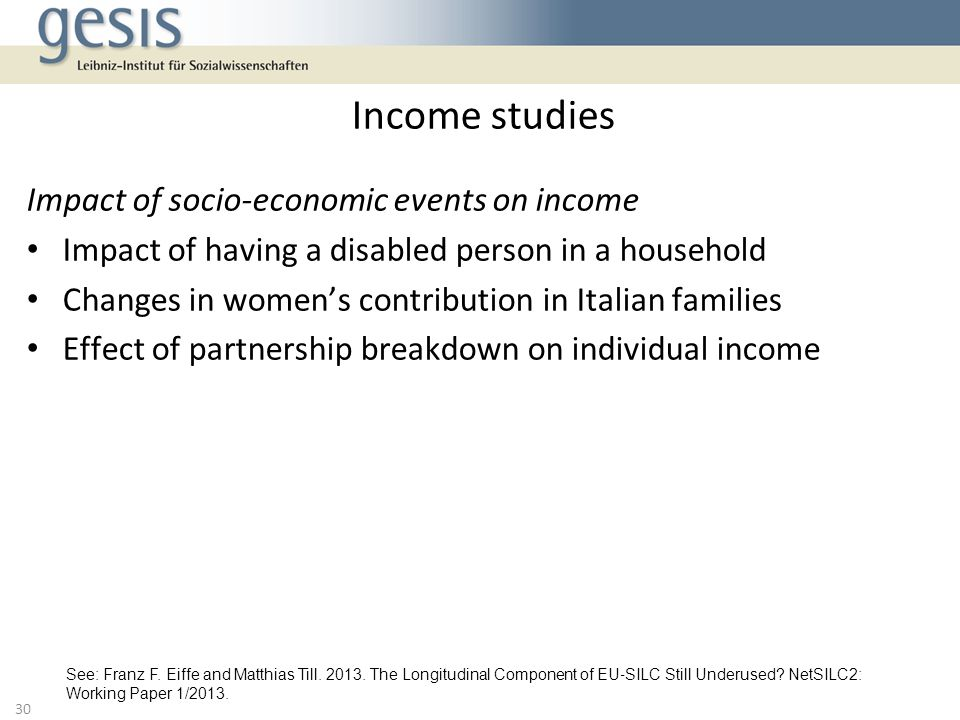 Impact of socio-economic events on income Impact of having a disabled person in a household Changes in womens contribution in Italian families Effect of partnership breakdown on individual income Income studies 30 See: Franz F.