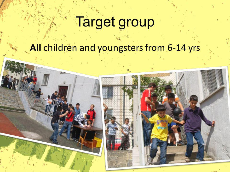 Target group All children and youngsters from 6-14 yrs