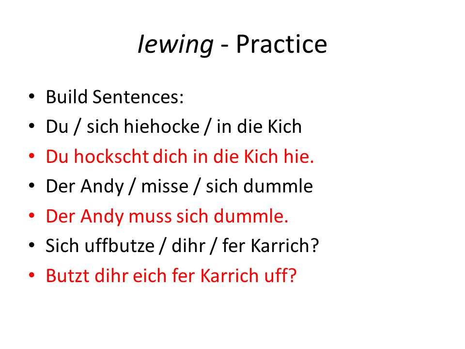 Iewing - Practice Build Sentences: Du / sich hiehocke / in die Kich Du hockscht dich in die Kich hie.