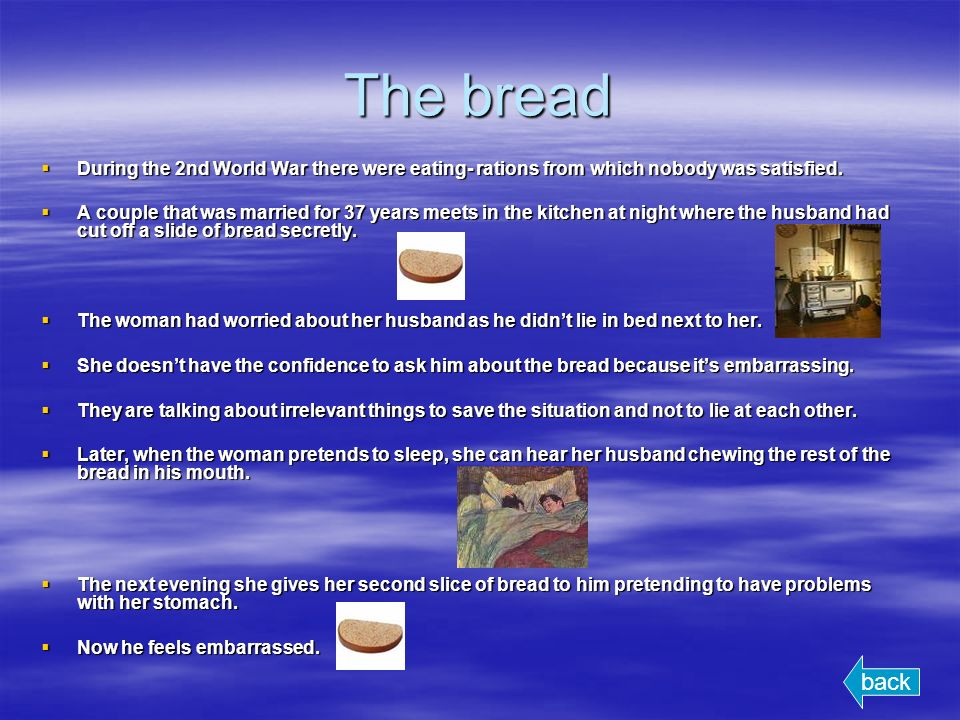 The bread During the 2nd World War there were eating- rations from which nobody was satisfied.