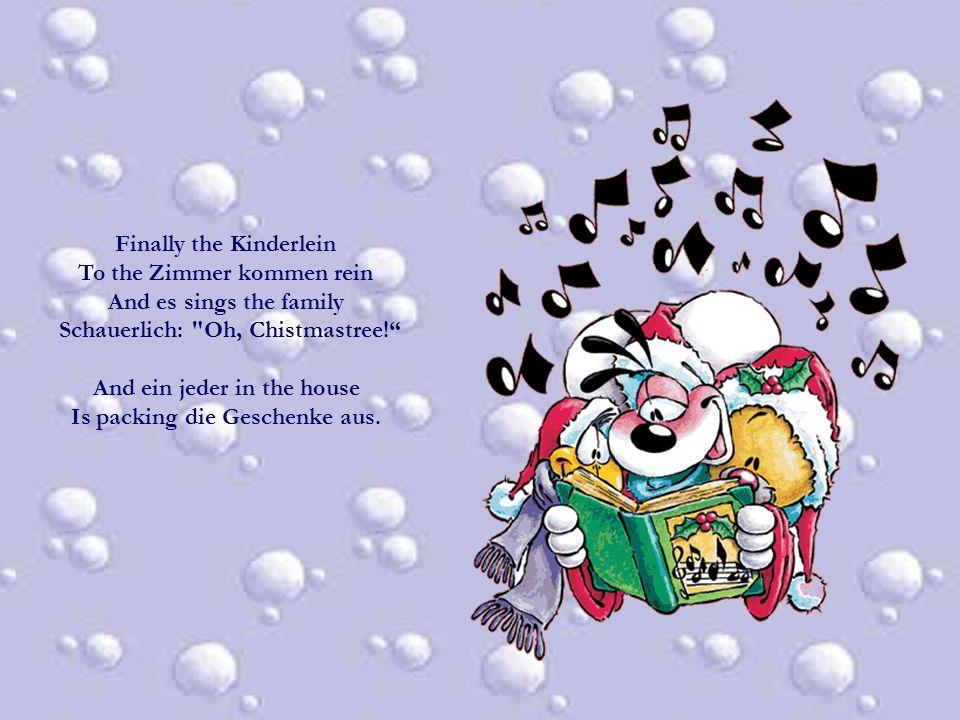 Finally the Kinderlein To the Zimmer kommen rein And es sings the family Schauerlich: