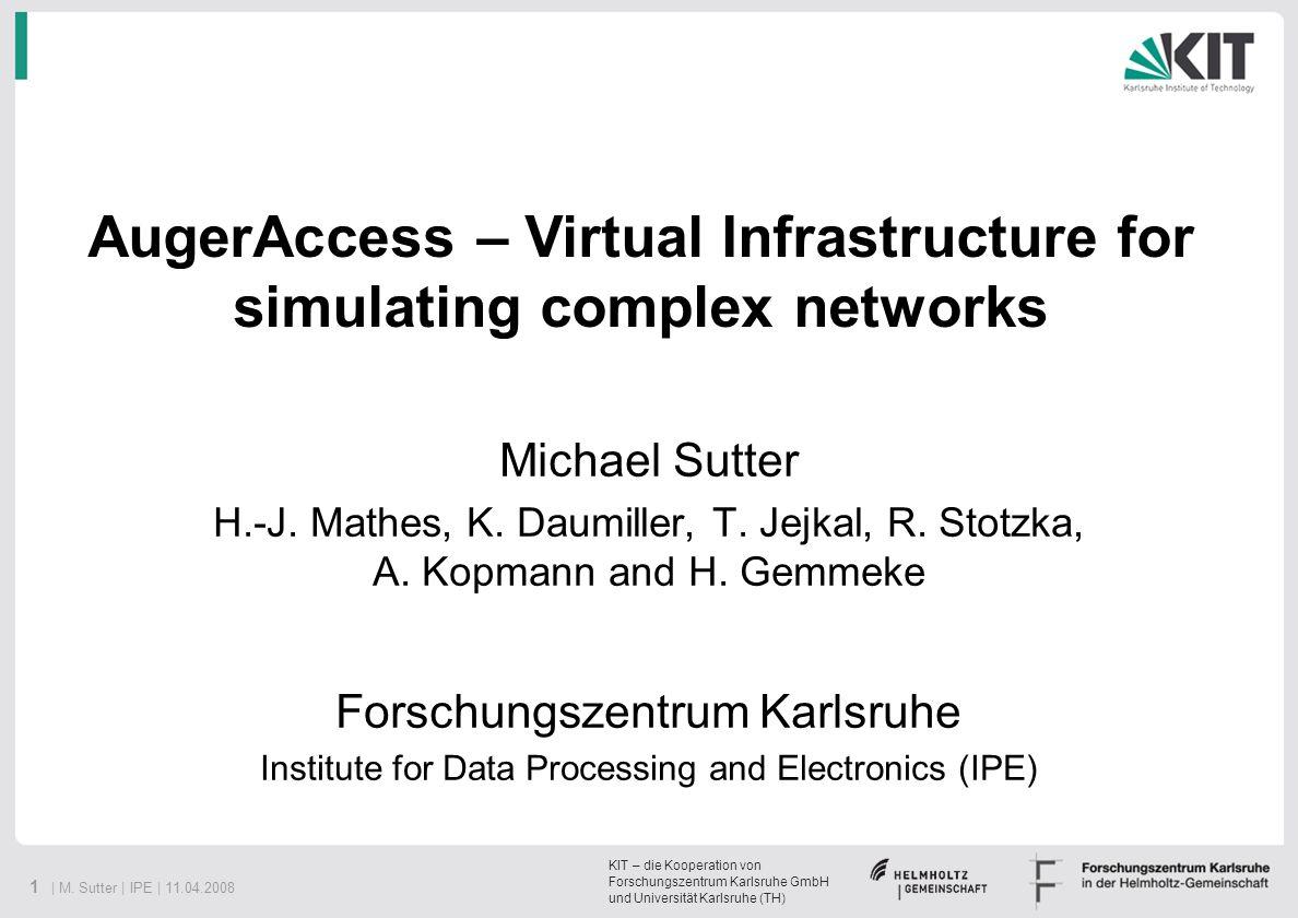 1 | M. Sutter | IPE | 11.04.2008 KIT – die Kooperation von Forschungszentrum Karlsruhe GmbH und Universität Karlsruhe (TH) Michael Sutter H.-J. Mathes