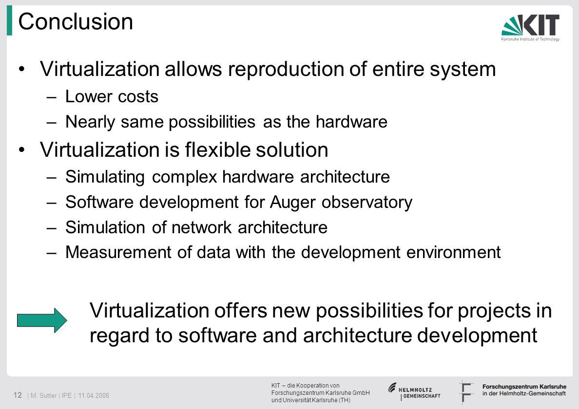 KIT – die Kooperation von Forschungszentrum Karlsruhe GmbH und Universität Karlsruhe (TH) 12 | M. Sutter | IPE | 11.04.2008 Conclusion Virtualization