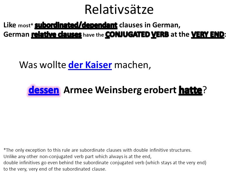 Relativsätze *The only exception to this rule are subordinate clauses with double infinitive structures.