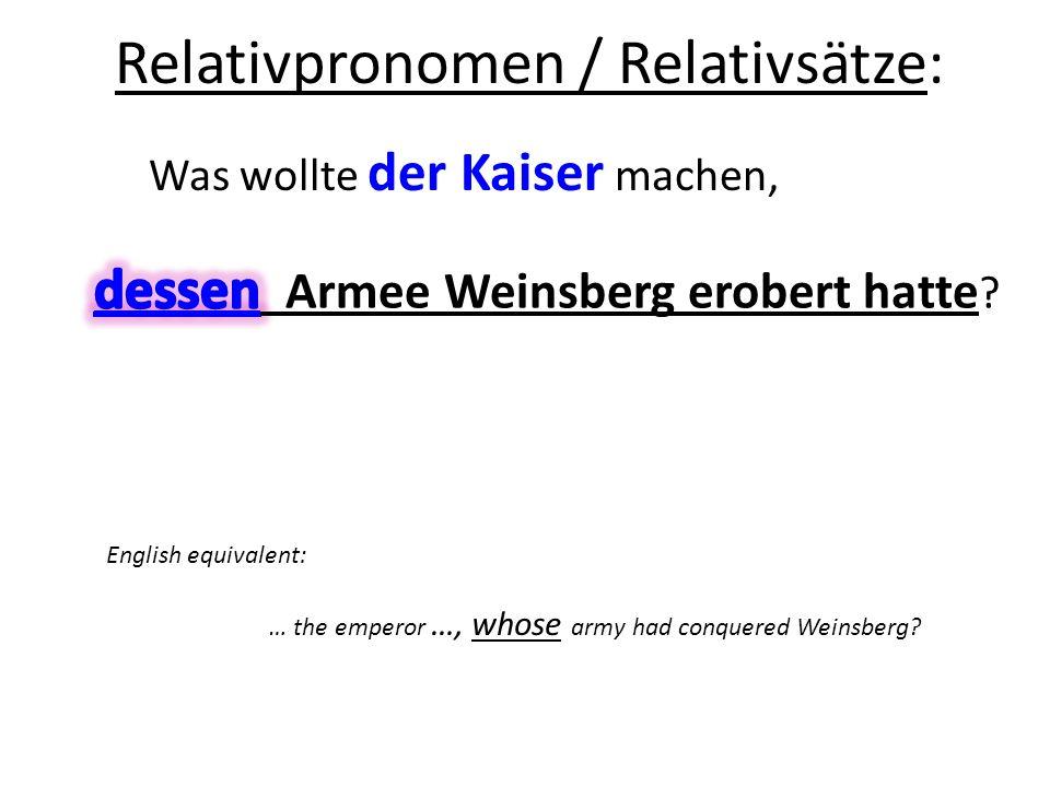 Relativpronomen / Relativsätze: Was wollte der Kaiser machen, English equivalent: … the emperor …, whose army had conquered Weinsberg?
