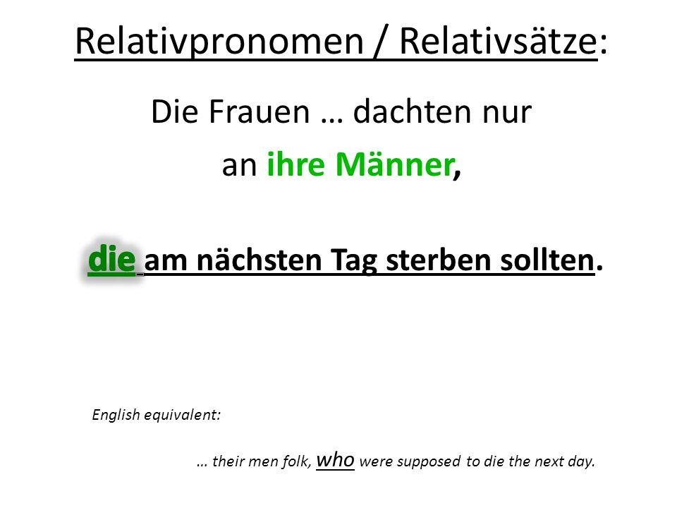 Relativpronomen / Relativsätze: Die Frauen … dachten nur an ihre Männer, English equivalent: … their men folk, who were supposed to die the next day.
