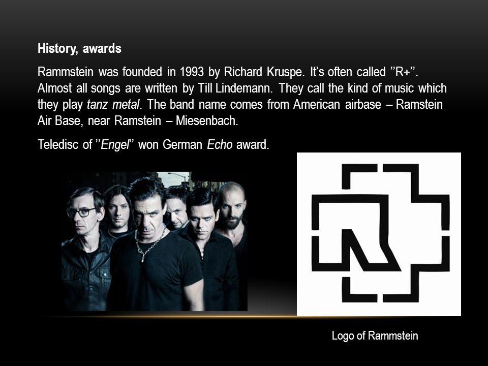 RAMMSTEIN Rammstein is a German metal band. Members : Till Lindemann (vocal), Richard Z.