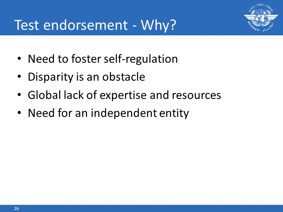 Test endorsement - Why? Need to foster self-regulation Disparity is an obstacle Global lack of expertise and resources Need for an independent entity