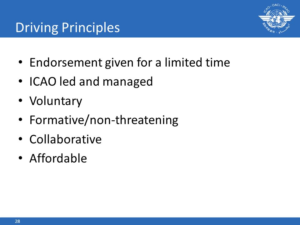 Driving Principles Endorsement given for a limited time ICAO led and managed Voluntary Formative/non-threatening Collaborative Affordable 28