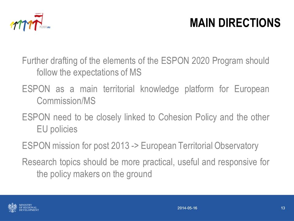 2014-05-1613 Further drafting of the elements of the ESPON 2020 Program should follow the expectations of MS ESPON as a main territorial knowledge pla
