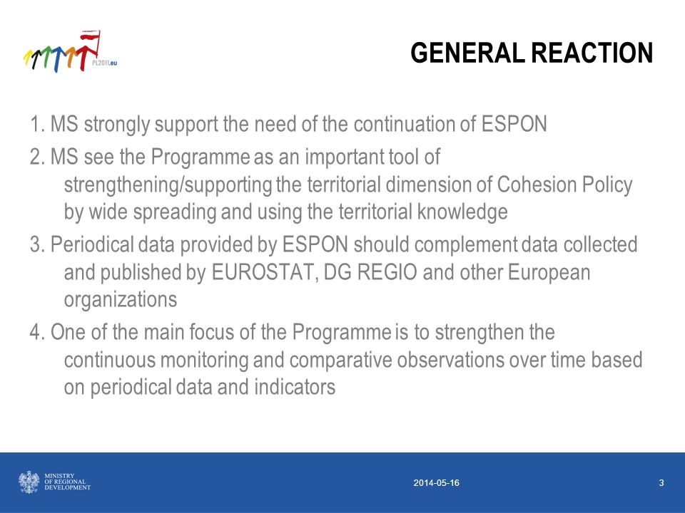 2014-05-163 1. MS strongly support the need of the continuation of ESPON 2. MS see the Programme as an important tool of strengthening/supporting the