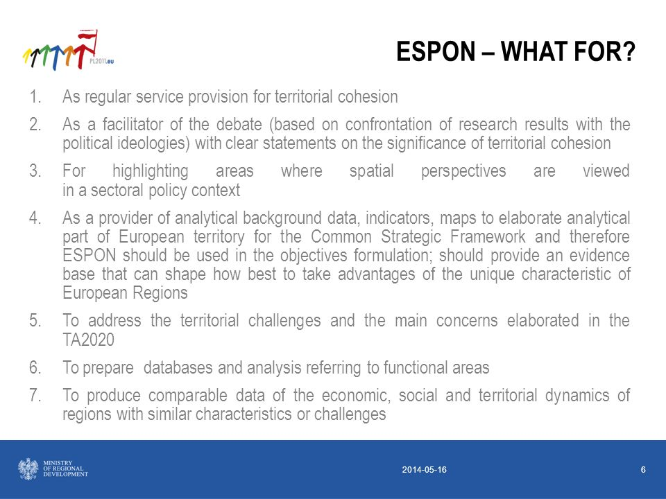 2014-05-166 ESPON – WHAT FOR? 1.As regular service provision for territorial cohesion 2.As a facilitator of the debate (based on confrontation of rese