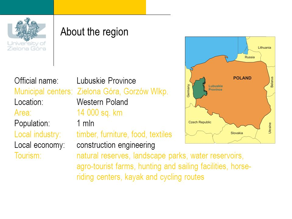 About the region Official name: Lubuskie Province Municipal centers: Zielona Góra, Gorzów Wlkp.