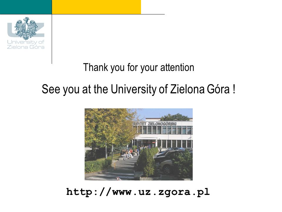 http://www.uz.zgora.pl Thank you for your attention See you at the University of Zielona Góra !