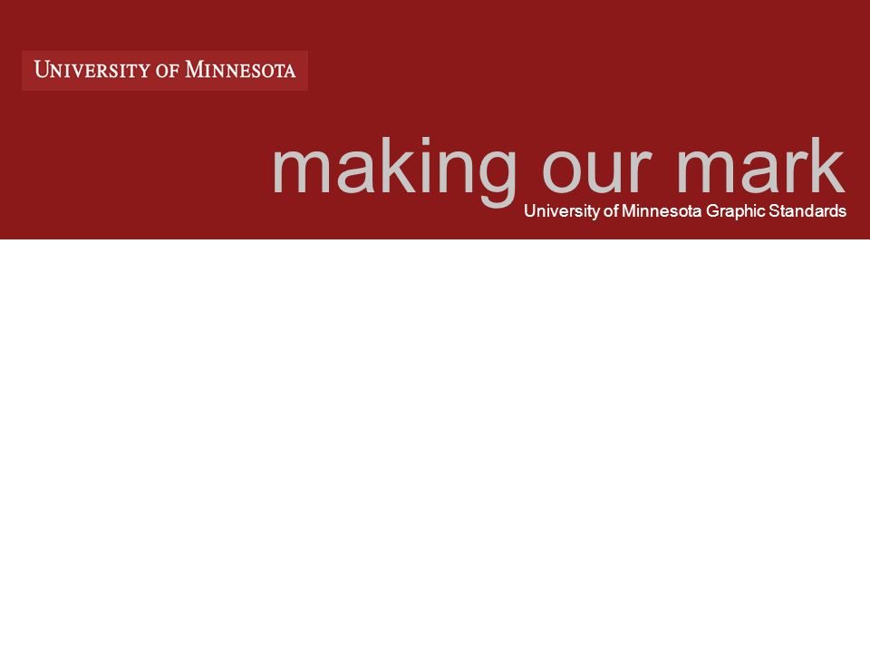 making our mark University of Minnesota Graphic Standards