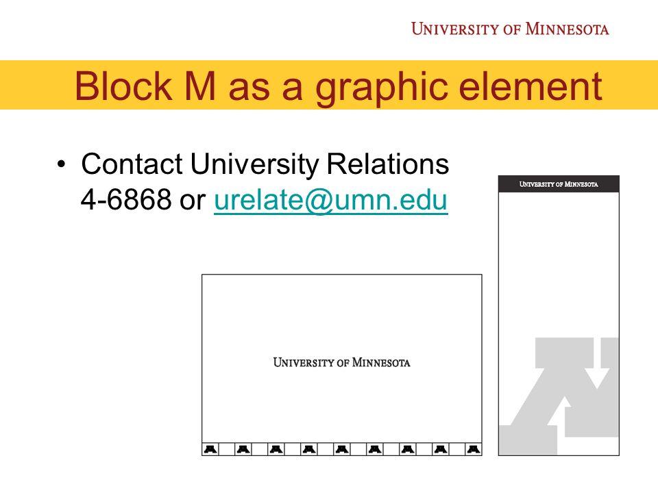 Block M as a graphic element Contact University Relations 4-6868 or urelate@umn.eduurelate@umn.edu