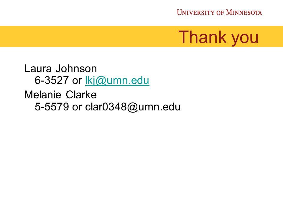 Thank you Laura Johnson 6-3527 or lkj@umn.edulkj@umn.edu Melanie Clarke 5-5579 or clar0348@umn.edu