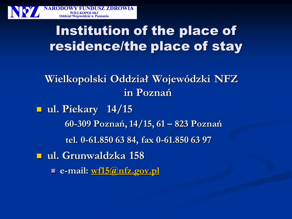 Institution of the place of residence/the place of stay Wielkopolski Oddział Wojewódzki NFZ in Poznań Wielkopolski Oddział Wojewódzki NFZ in Poznań ul.