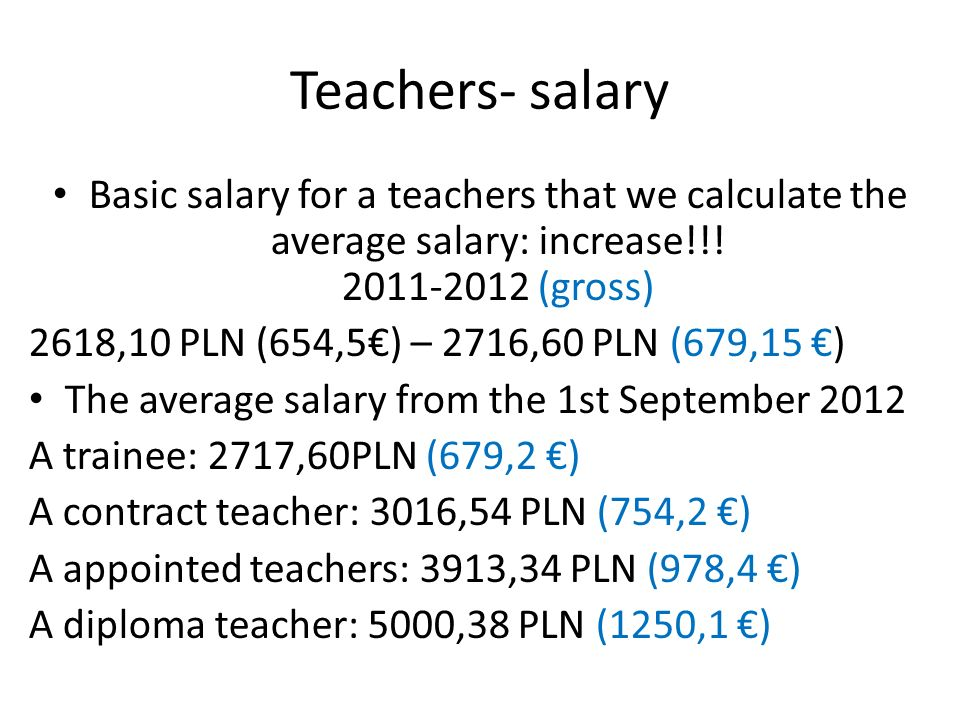Teachers- salary Basic salary for a teachers that we calculate the average salary: increase!!.
